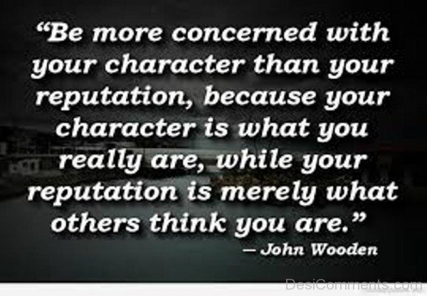 Picture: Be more concerned with your character Than Your Reputation