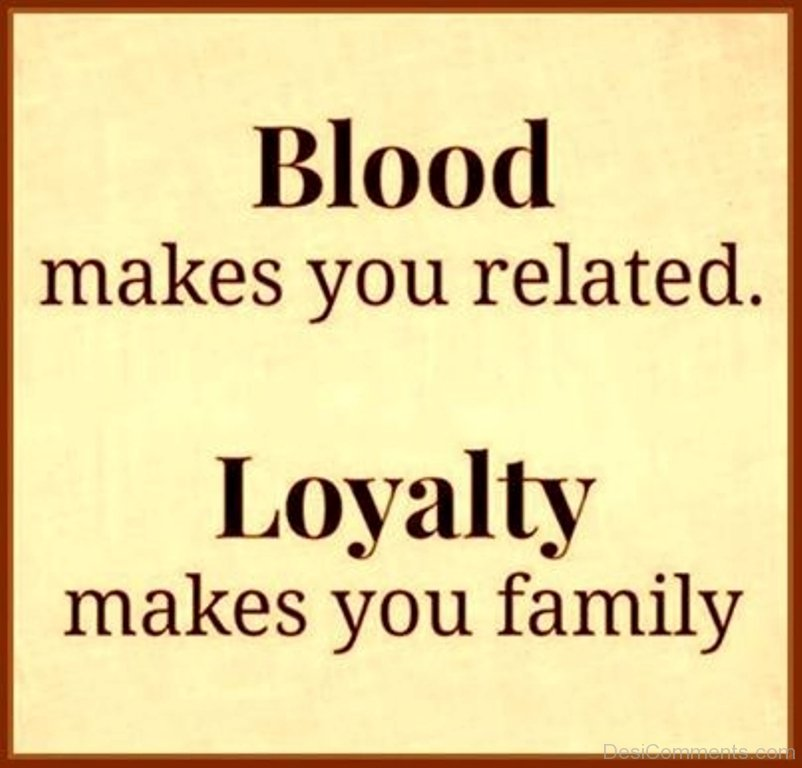 family makes you related loyalty makes you family