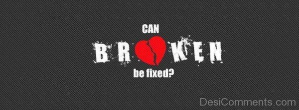 Can Heart Broken Be Fixed