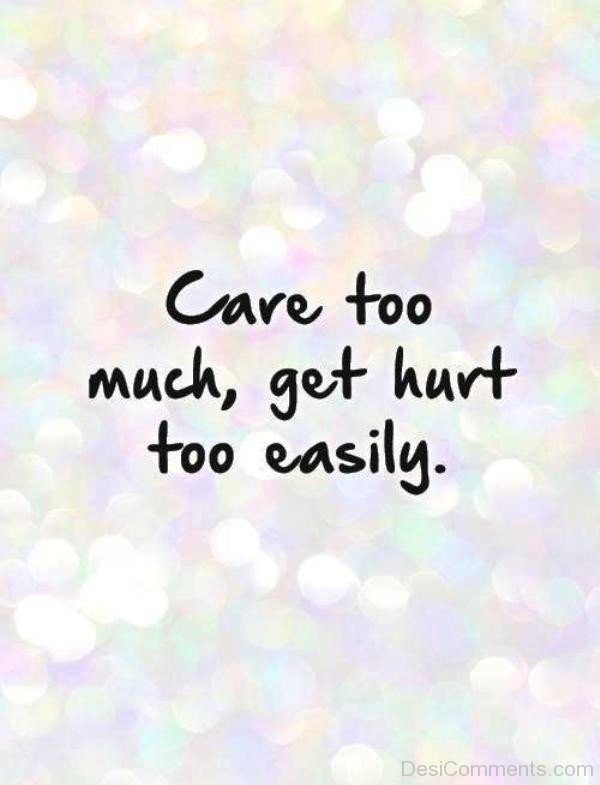 Care Too Much,Get Hurt Too Easily-qac409DC23