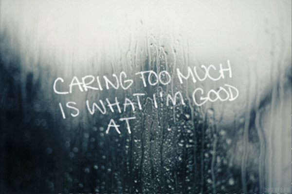 Caring Too Much Is What I'm Good At