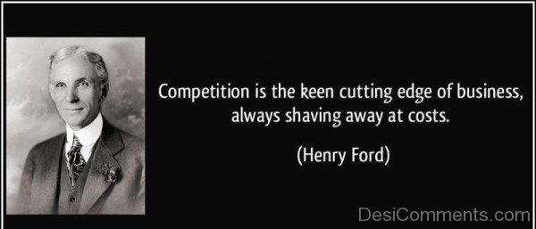 Competition Is The Keen Cutting Edge Of Business Always Shaving Away At Costs -DC091