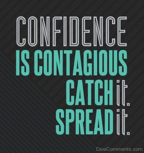 Confidence Is Contagious  Catch It. Spread It-DC099