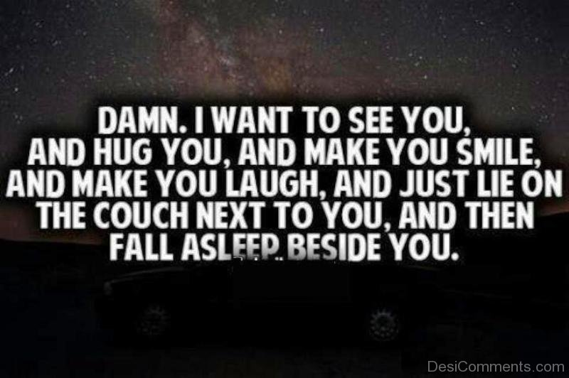 I Want To Cuddle With You Quotes: Damn I Want To See You