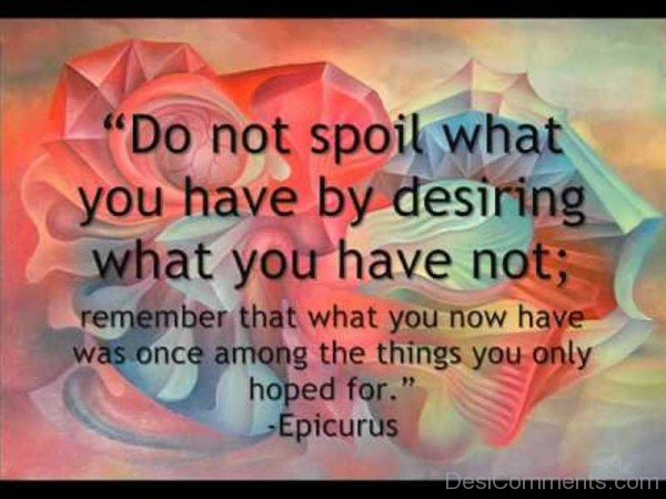 Do Not Spoil  What You Have By Desiring What You Have Not-DC053
