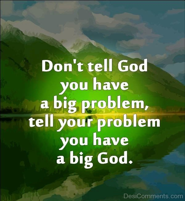 Do Not Tell God You Have A Big Problem