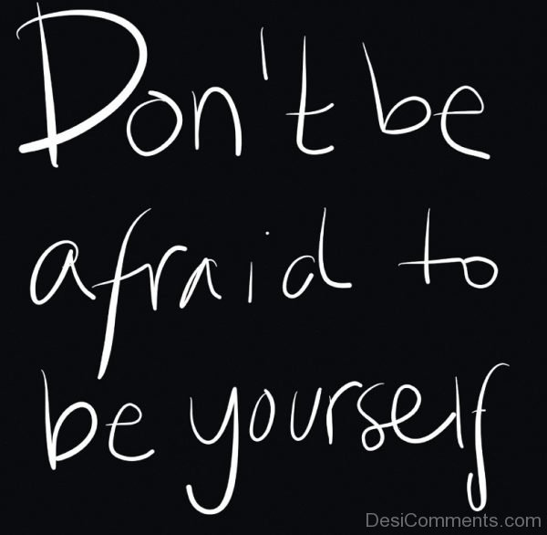 Don't Be Afraid To  Be Yourself-DC0044
