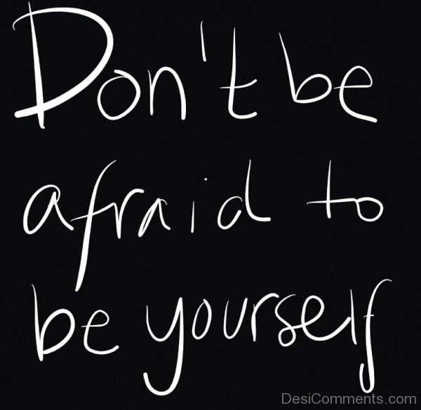 Don't Be Afraid To Be Yourself-Dc19