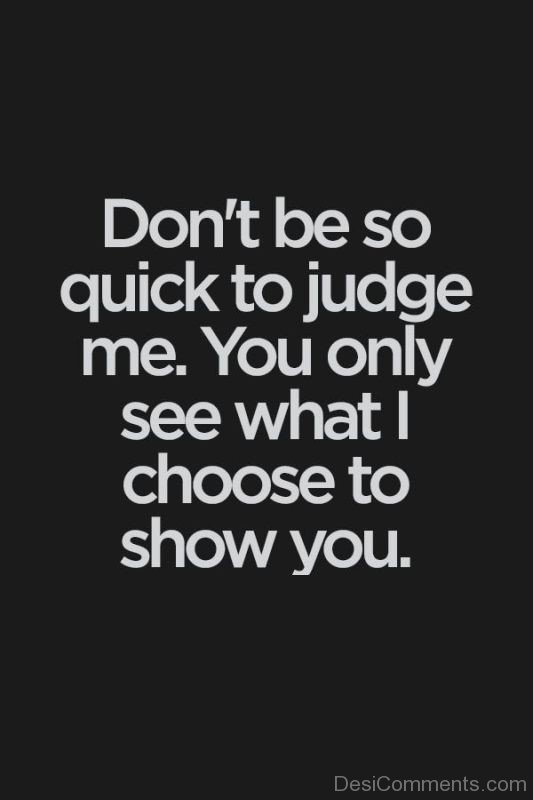 Don't Be So Quick To Judge