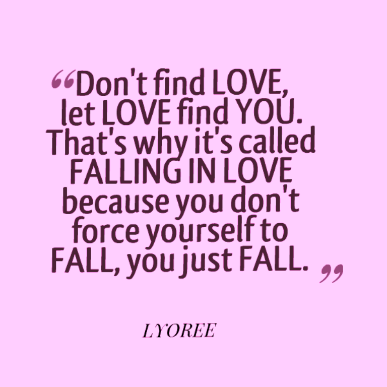 Love Finds You Quote: Don't Find Love Let Love Find You