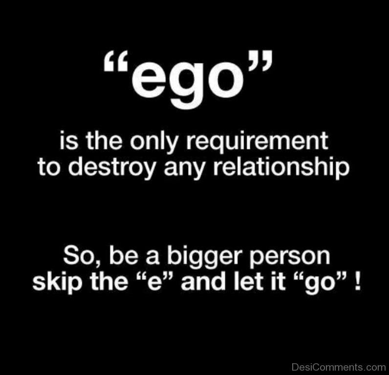 Ego Is The Only Requirement To Destroy Any Relationship Quote