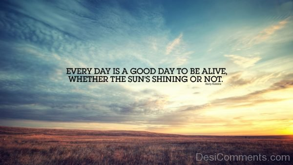 Every Day Is A Good Day-Dc024