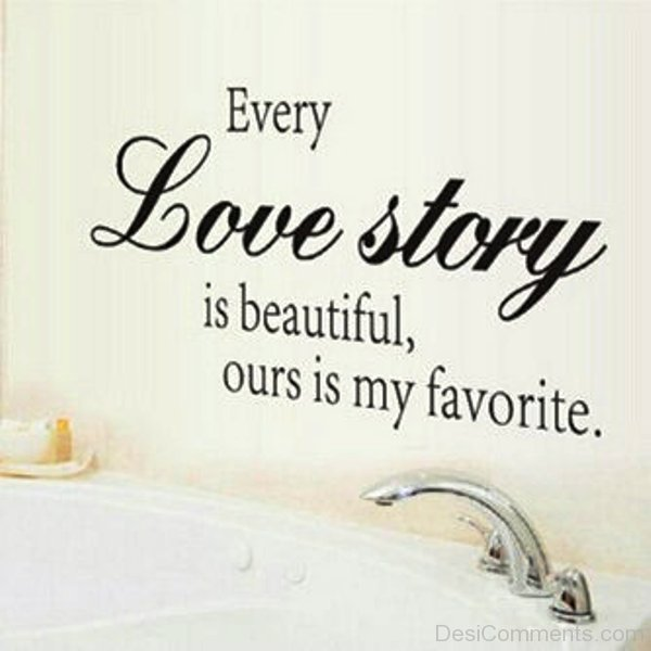 every love story is beautiful ours is my favorite