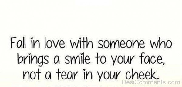 Fall In Love With Someone Who Brings A Smile To Your Face - DC406