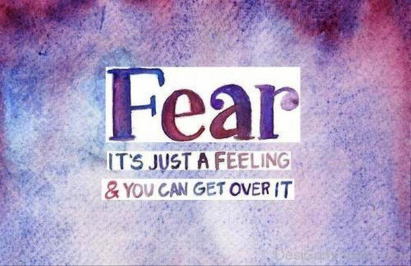 Fear IT Is Just A Feeling And You Can Get Over It DC090h21