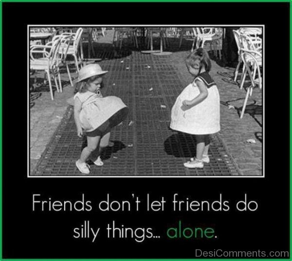 Friends don't let friends do silly things alone-DC043