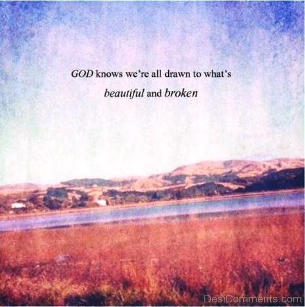 God Knows Were All Drawn To Whats Beautiful And Broken God Quote_DC0lk023