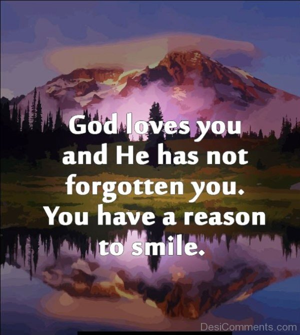 God Loves You And He Has Not Forgotten You