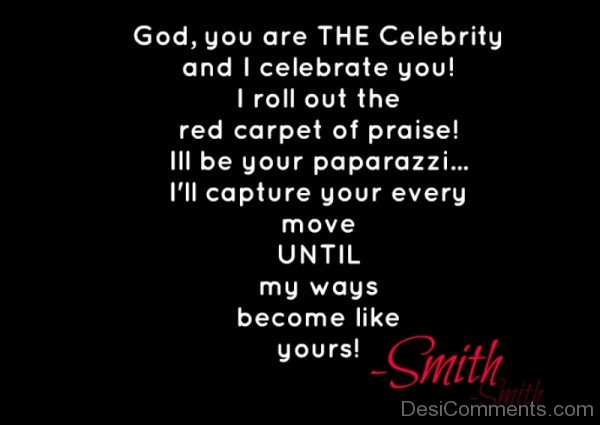 God You Are The Celebrity And I Celebrate You