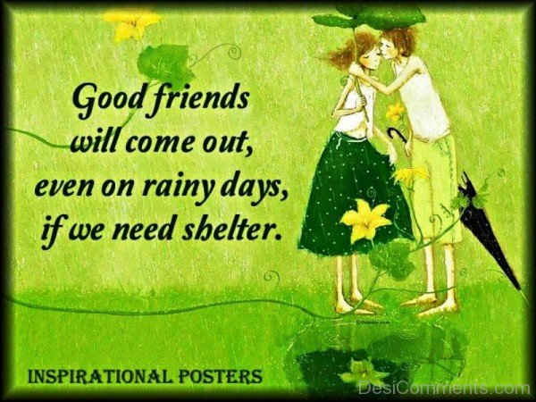 Good Friends Will Come Out Even On Rainy Days If We Need Shelter-dc099093