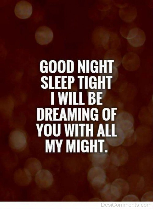 Good Night Sleep Tight I Will Be Dreaming Of You