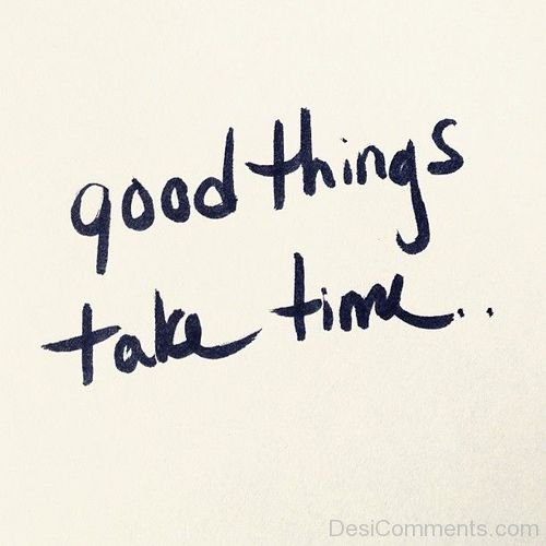 Good Things Take Time-DC987DC020