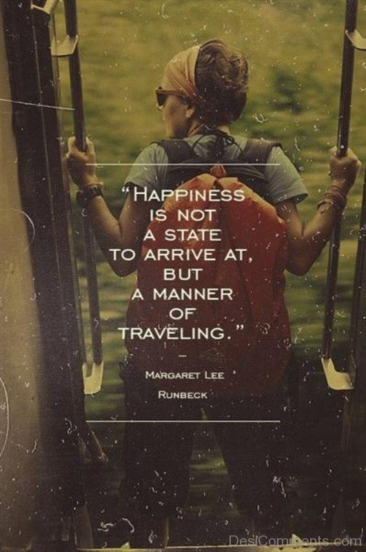 Picture: Happiness Is Not A State To Arrive At