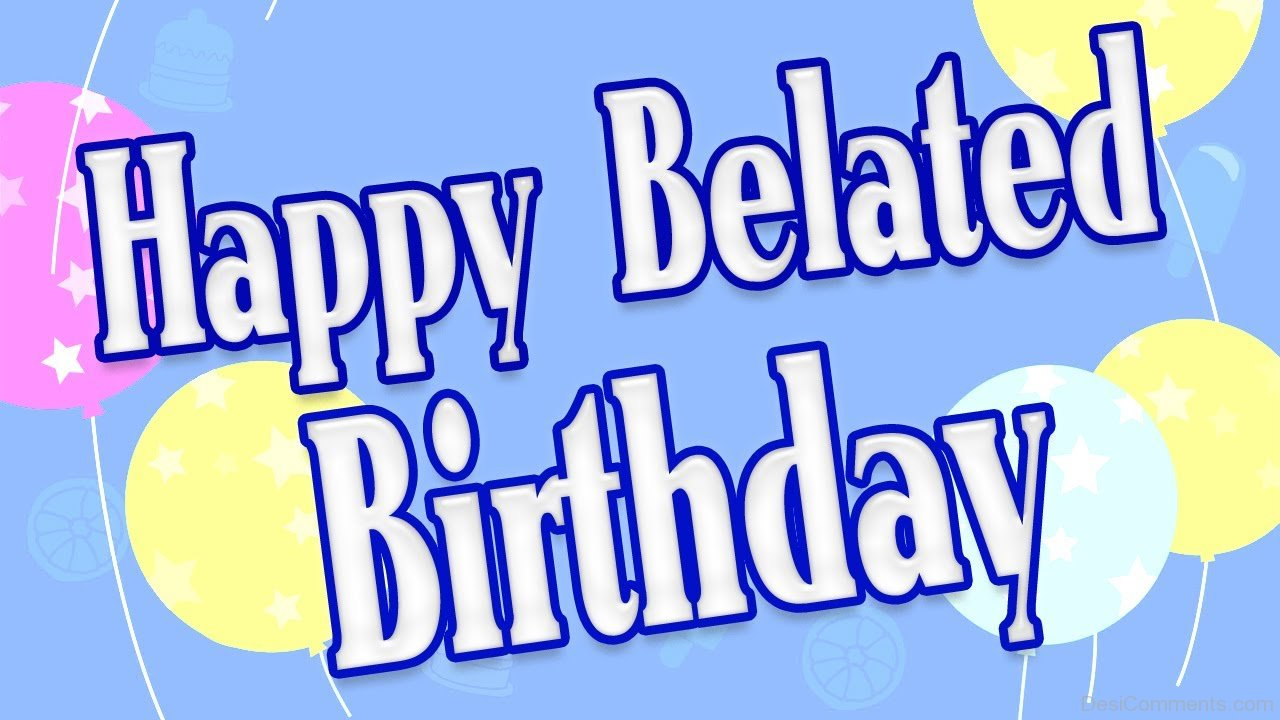 Belated birthday pictures images graphics for facebook for Geburtstagsbilder 18