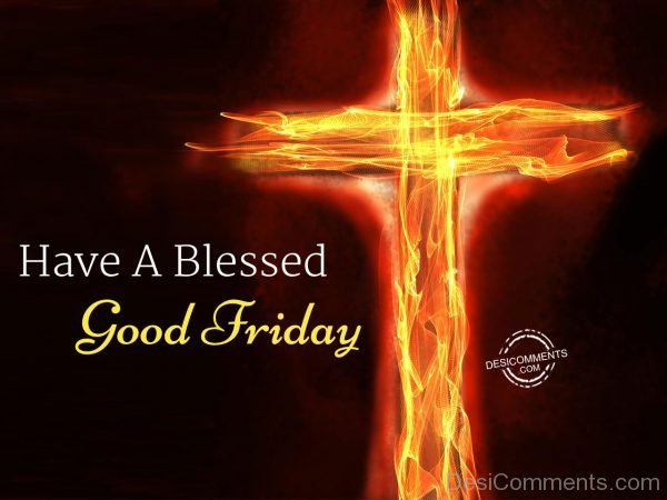 Have A Blessed, Good Friday
