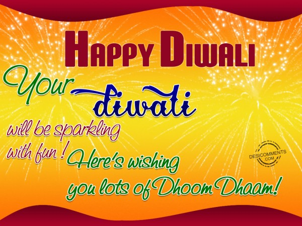 Here is wishing you lots of dhoom dhaam