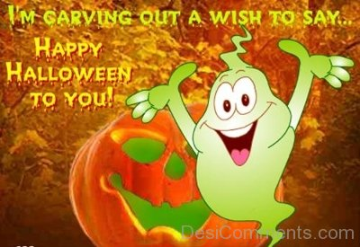 i am carving out a wish to say happy halloween to you - Pictures That Say Happy Halloween