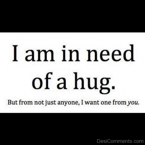 I Am In Need Of A Hug- dc 77058