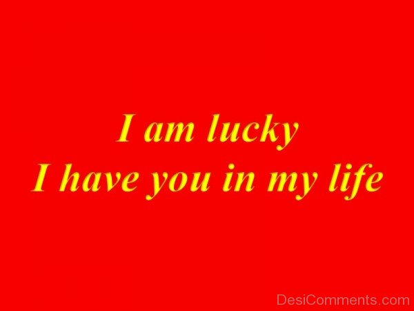 I Am Lucky I Have You In My Life-pyb602DC09