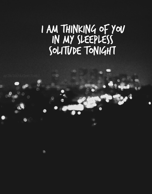 I Am Thinking of You In My Sleepless Solitude Tonight