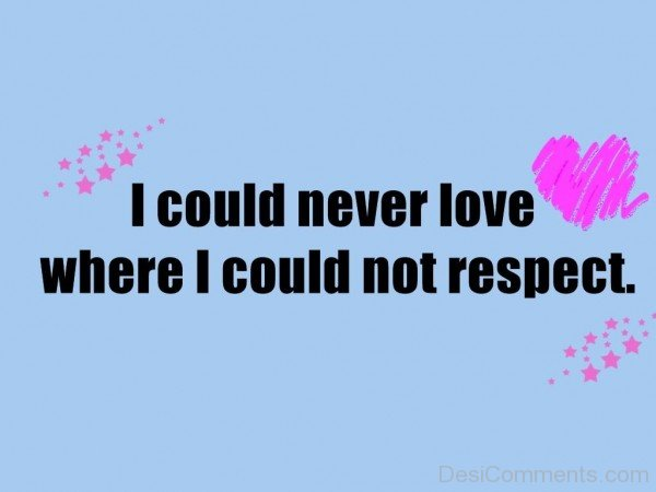 I Could Never Love Where I Could Not Respect-DC12DC16