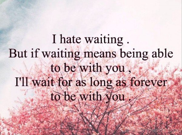 I Hate Waiting But If Waiting Means Being-tyn926DC40