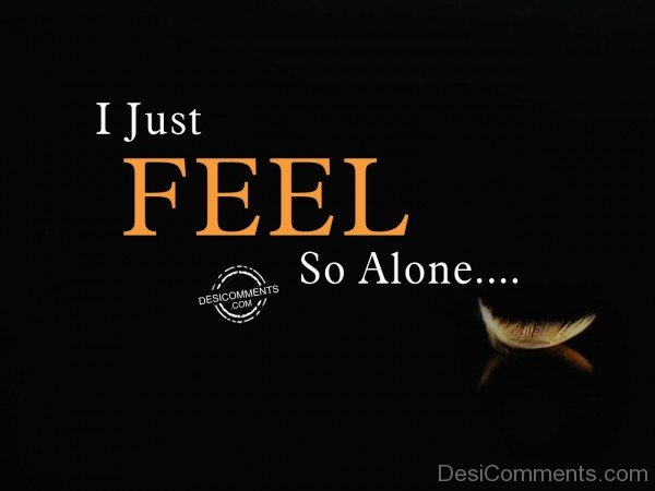 I Just Feel So Alone