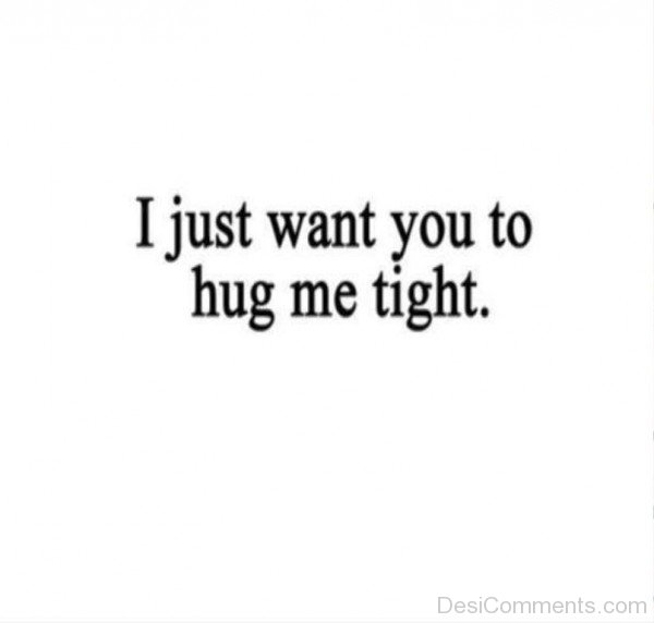 I Just Want You To Hug Me Tight- dc 77063