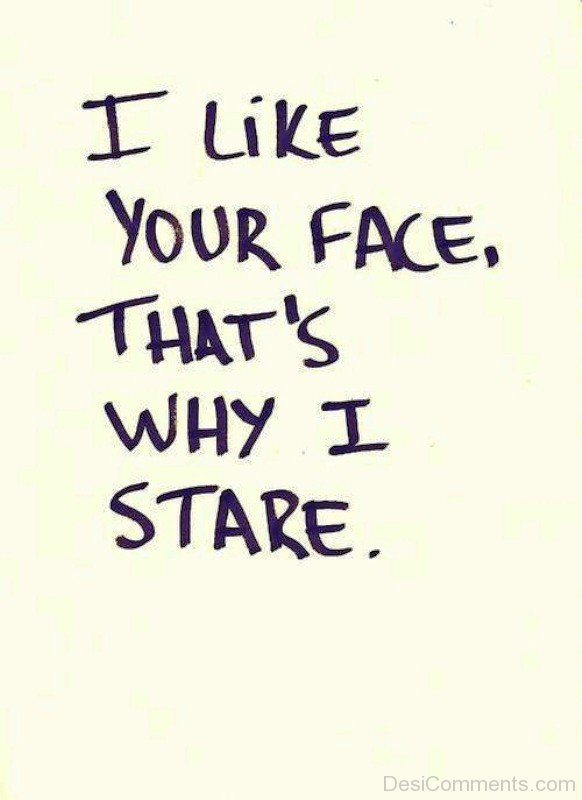 I Like Your Face,That's Wy I Stare-uhb624DC36