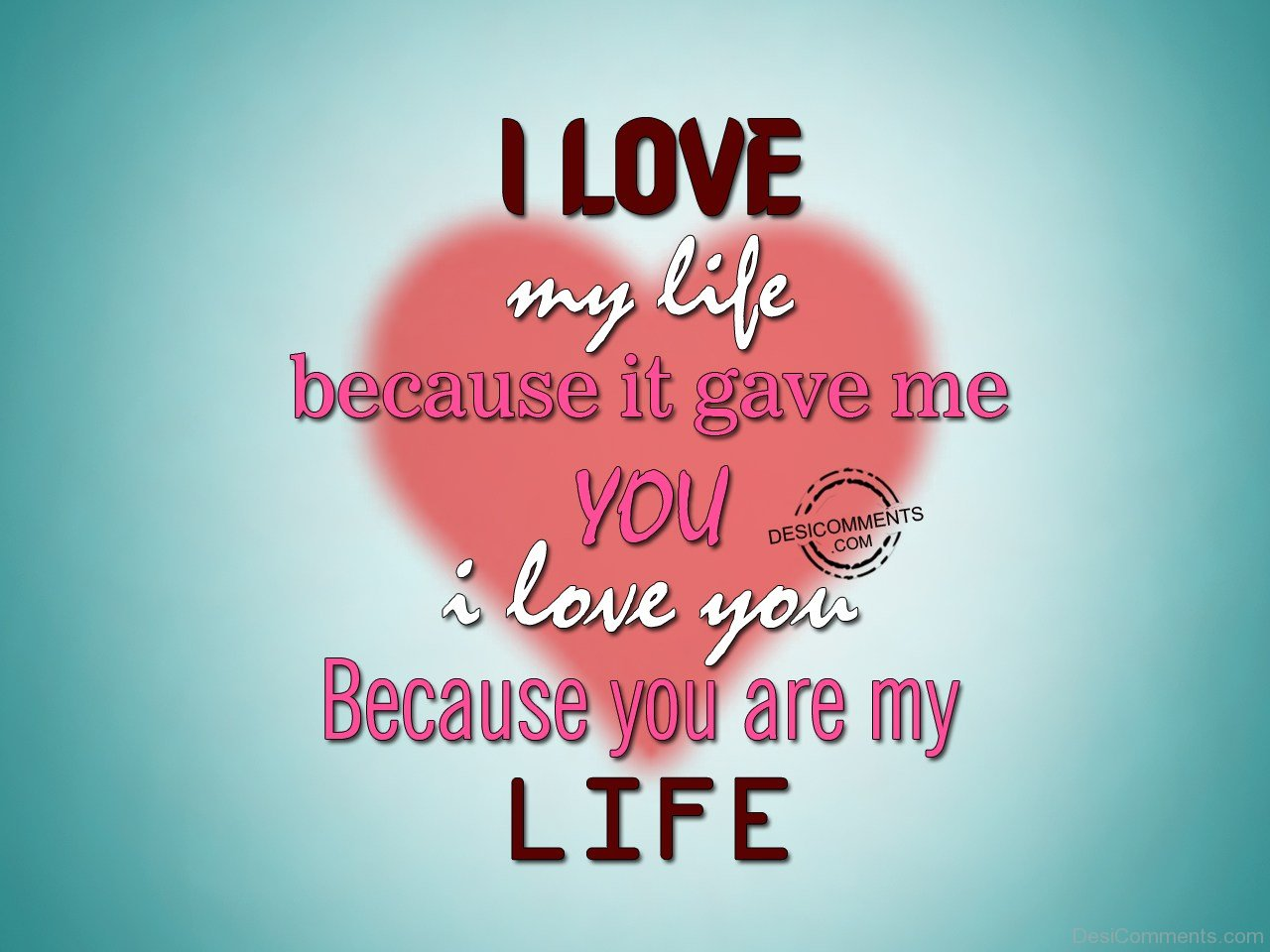 I Love My Life Because It Gave Me You Desicommentscom