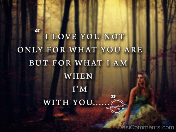 I Love You Not On;ly For What You Are - 19