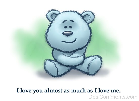 I Love you almost as much as i Love Me-DC98Desi019