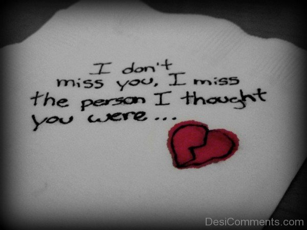 I Miss The Person I Thought You Were