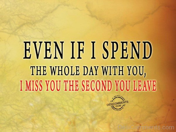 I Miss You The Second You Leave - 20