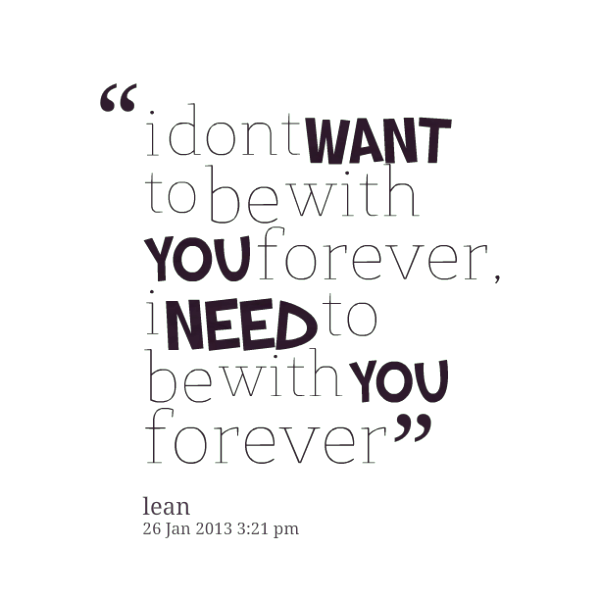 I Want To Be With You Quotes: I Need To Be With You Forever