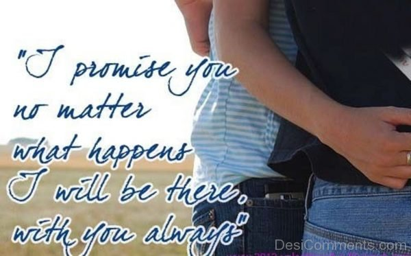 I Promise You No Matter What Happen
