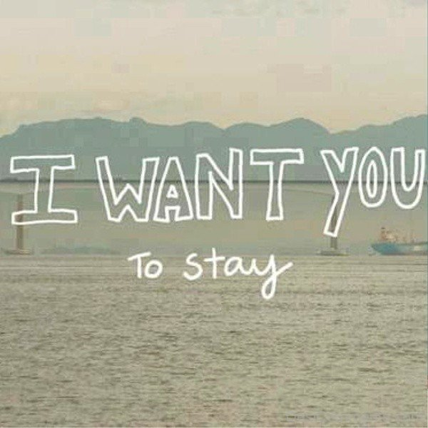 I Want You To Stay
