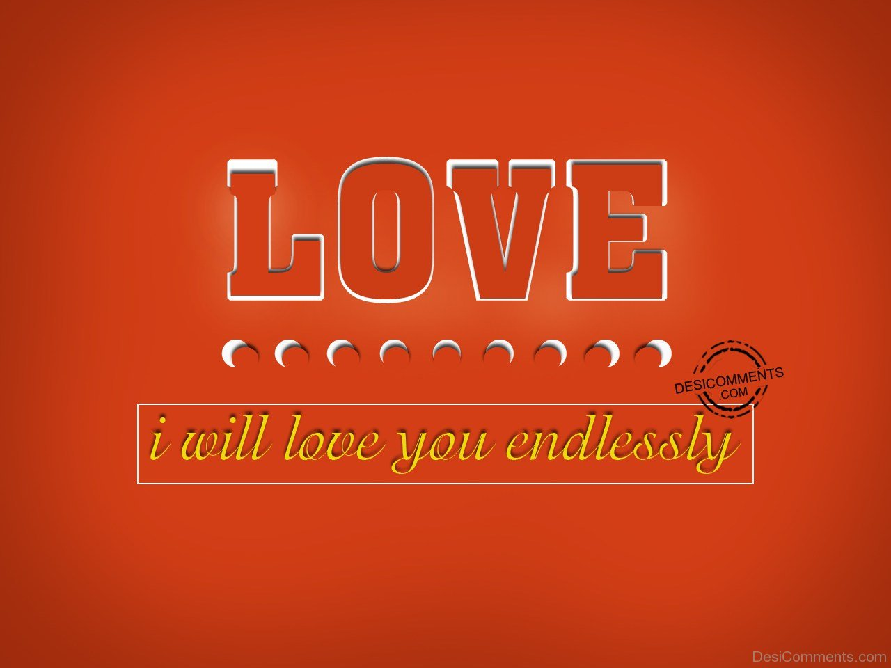 I Will Love You Endlessly - DesiComments.com