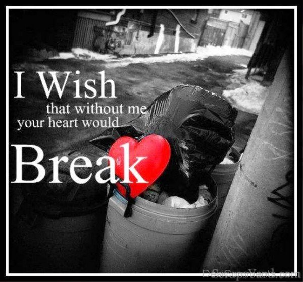I Wish That Without Me Your Heart Would Break-DC0p6042