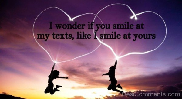 I Wonder If You Smile At My Texts,Like I Smile At Yours-DC021509